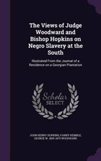 The Views of Judge Woodward and Bishop Hopkins on Negro Slavery at the South