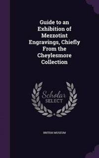Guide to an Exhibition of Mezzotint Engravings, Chiefly from the Cheylesmore Collection