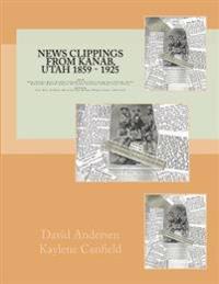 News Clippings from Kanab, Utah 1859 - 1925: Utah Alton, Boulder, Bryce, Buckskin, Cannonville, Escalante, Georgetown, Hatch, Henrieville, Hillsdale,