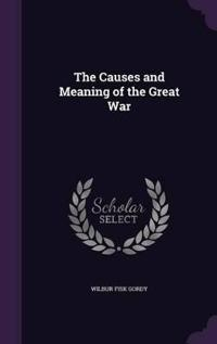 The Causes and Meaning of the Great War