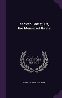 Yahveh Christ, Or, the Memorial Name