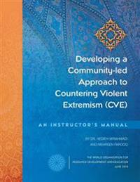 Developing a Community-Led Approach to Countering Violent Extremism (Cve): An Instructor's Manual
