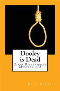 Dooley Is Dead: Diana Rittenhouse Mystery 4/5