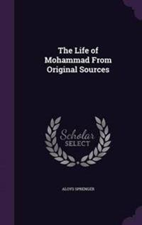 The Life of Mohammad from Original Sources