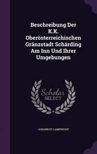 Beschreibung Der K.K. Oberosterreichischen Granzstadt Scharding Am Inn Und Ihrer Umgebungen