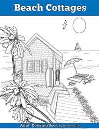 Beach Cottages: Adult Coloring Book