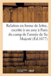 Veritable Relation En Forme de Lettre, Escritte a Un Amy a Paris Du Camp de L'Armee de Sa Majeste