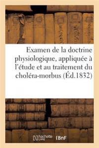 Examen de La Doctrine Physiologique, Appliquee A L'Etude Et Au Traitement Du Cholera-Morbus