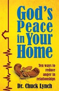 God's Peace in Your Home: Ten Ways to Reduce Anger in Relationships
