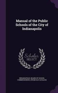 Manual of the Public Schools of the City of Indianapolis