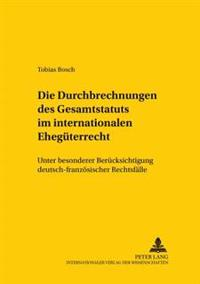 Die Durchbrechungen Des Gesamtstatuts Im Internationalen Ehegueterrecht: Unter Besonderer Beruecksichtigung Deutsch-Franzoesischer Rechtsfaelle