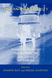 Urban Informality: Transnational Perspectives from the Middle East, Latin America, and South Asia