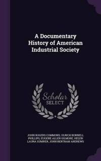 A Documentary History of American Industrial Society;
