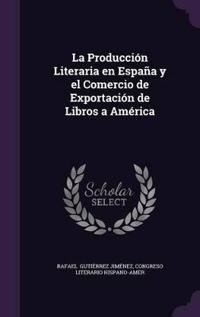 La Produccion Literaria En Espana y El Comercio de Exportacion de Libros a America