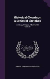Historical Gleanings; A Series of Sketches