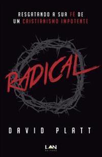 Radical: Resgatando a Sua Fe de Um Cristianismo Impotente