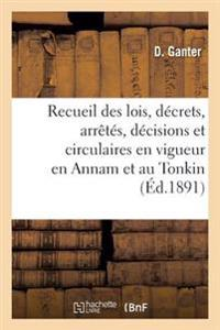 Recueil Des Lois, Decrets, Arretes, Decisions Et Circulaires En Vigueur En Annam Et Au Tonkin