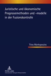 Juristische Und Oekonomische Prognosemethoden Und -Modelle in Der Fusionskontrolle