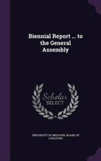 Biennial Report ... to the General Assembly