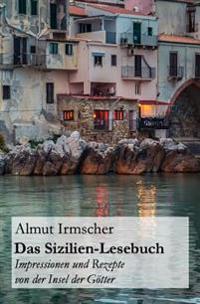 Das Sizilien-Lesebuch: Impressionen Und Rezepte Von Der Insel Der Gotter