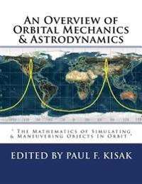 "An Overview of Orbital Mechanics & Astrodynamics: "" the Mathematics of Simulating & Maneuvering Objects in Orbit """