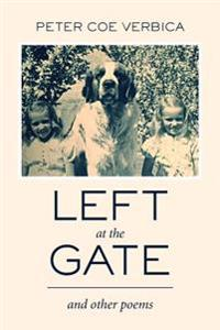 Left at the Gate: And Other Poems
