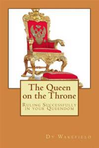 The Queen on the Throne: Ruling Successfully in Your Queendom
