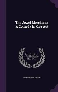The Jewel Merchants a Comedy in One Act
