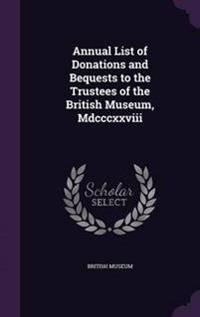 Annual List of Donations and Bequests to the Trustees of the British Museum, MDCCCXXVIII