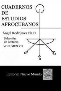 Cuadernos de Estudios Afrocubanos. Vol. VII: Libreta de Ifa de Un Santero de Cienfuegos