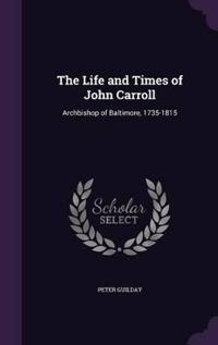 The Life and Times of John Carroll