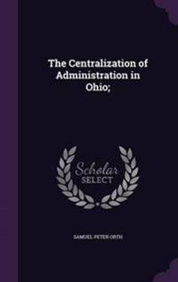 The Centralization of Administration in Ohio;