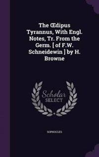 The Dipus Tyrannus, with Engl. Notes, Tr. from the Germ. [ of F.W. Schneidewin ] by H. Browne