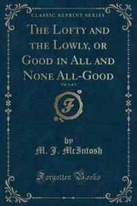 The Lofty and the Lowly, or Good in All and None All-Good, Vol. 2 of 2 (Classic Reprint)