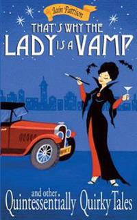 That's Why the Lady Is a Vamp: And Other Quintessentially Quirky Tales