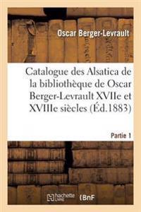 Catalogue Des Alsatica de la Bibliotheque de Oscar Berger-Levrault Partie 1