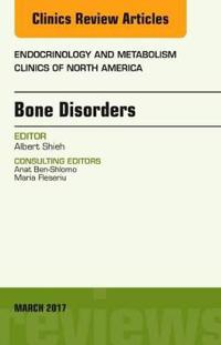 Bone Disorders, an Issue of Endocrinology and Metabolism Clinics of North America
