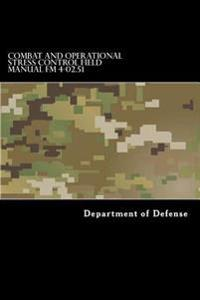 Combat and Operational Stress Control Field Manual FM 4-02.51: (Fm 8-51)