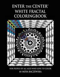 Enter the Center White Fractal Coloringbook: For People of All Ages Who Love to Color
