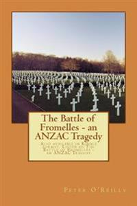 The Battle of Fromelles - An Anzac Tragedy: Also Available in Kindle Format. Listed As: The Battle of Fromelles - An Anzac Tragedy
