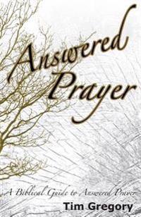 Answered Prayer: A Biblical Guide to Answered Prayer