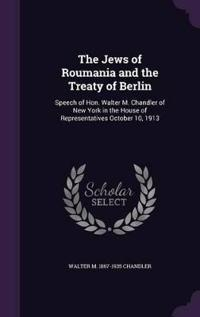 The Jews of Roumania and the Treaty of Berlin