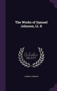 The Works of Samuel Johnson, LL. D