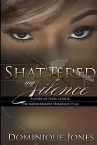 Shattered My Silence