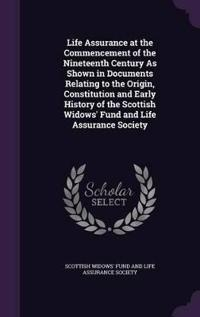 Life Assurance at the Commencement of the Nineteenth Century as Shown in Documents Relating to the Origin, Constitution and Early History of the Scottish Widows' Fund and Life Assurance Society