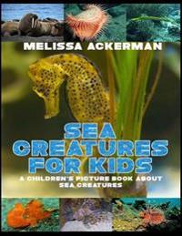 Sea Creatures for Kids: A Children's Picture Book about Sea Creatures: A Great Simple Picture Book for Kids to Learn about Different Sea Creat