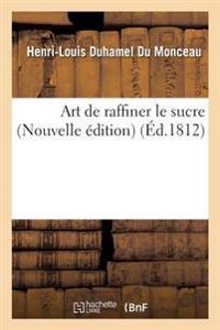 Art de Raffiner Le Sucre Nouvelle Edition