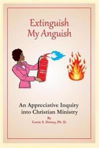 Extinguish My Anguish: An Appreciative Inquiry Into Christian Ministry