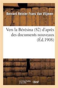 Vers La Beresina (1812): D'Apres Des Documents Nouveaux