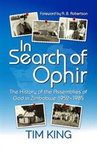In Search of Ophir: The History of the Assemblies of God in Zimbabwe 1952-1985